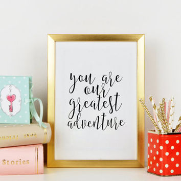 GIRLS ROOM DECOR, You Are Our Greatest Adventure, Funny Print,Nursery Decor,Kids Gift,Nursery Wall Art,Baby Print,Printable Wall Art
