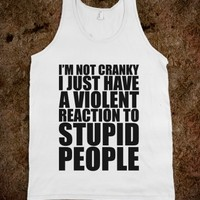 I'M NOT CRAZY I JUST HAVE A VIOLENT REACTION TO STUPID PEOPLE