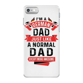 I'm a German Dad Just Like a Normal Dad Except More Awesome iPhone 7 Case