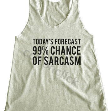 Today's Forecast 99% Chance Of Sarcasm Shirt Hipster Shirt Funny Slogan Shirt Funny Yoga Shirt Women Tank Top Women Shirt Women Racer Back