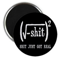 Shit Just Got Real Funny Math Magnet by teeshirtshoppe