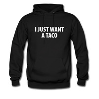 I just want a taco hoodie sweatshirt tshirt