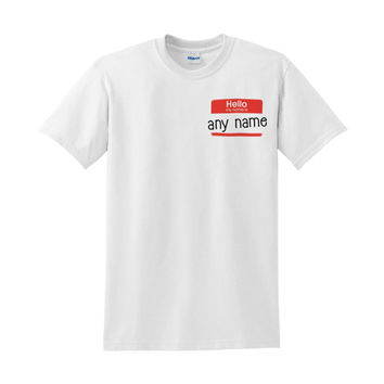 Hello My Name is Custom Shirt | Hello My Name is Name Tag | 100% Cotton Shirt | Available Sizes S | M | XL | Black, Grey & White Shirt