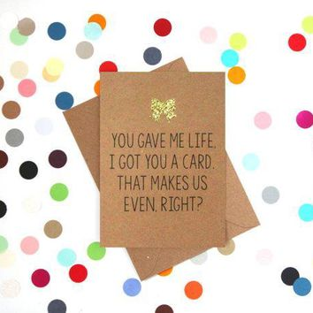 You Gave Me Life Got You A Card We're Even Now Right Funny Mother's Day Card Card For Her Card For Mom FREE SHIPPING