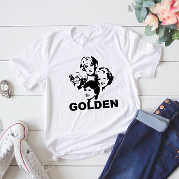 The Golden Girls T-Shirt/ Dorothy/ Rose/ Blanche/ Sophia/ Golden Girls TV Show Shirt/ Stay Golden T-Shirt