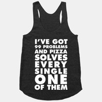 I've Got 99 Problems And Pizza Solve Every Single One Of Them
