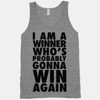 I Am A Winner Whos Probably Gonna Win Again (Tank) | LookHuman.com