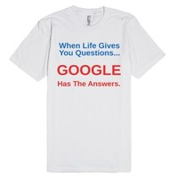 When Life Gives You Questions, Google has Answers-White T-Shirt