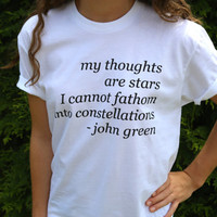 "The Fault In Our Stars TShirt My Thoughts Are Stars I Cannot Fathom Into Constellations"" John Green"
