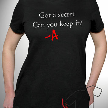 Pretty Little Liars Shirt A Got A Secret Can You Keep It Aria Emily Alison Spencer Ezra Hanna Black White Sizes S M L XL XXL 3XL Woman