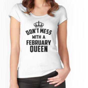 'Dont Mess With A February Queen' T-Shirt by vanpynguyen
