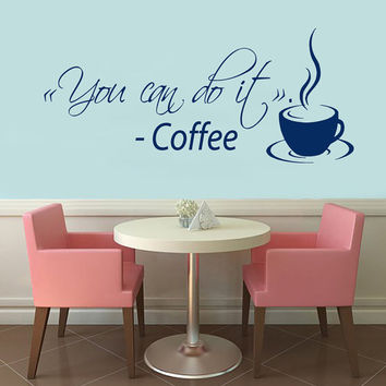 Wall Decals Coffee Cup Vinyl Decal Sticker Quote You Can Do It Home Interior Design Coffee Time Art Murals Kitchen Cafe Decor KT162