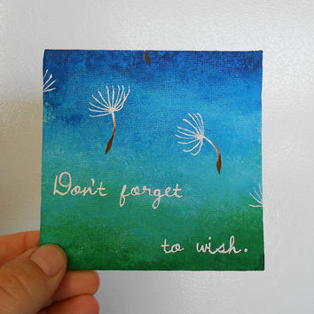 Dandelion Seed Painting, Whimsical Painting, Miniature Painting, Inspirational Quotes On Canvas, Refridgerator Magnet, Hand Painted Canvas