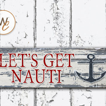 "LET'S GET NAUTI Sign, 5.5""x17"" Wood Sign, Rustic Nautical Home Decor, Wedding Gift, Naughty Sign, Beach Decor, Anchor Sign, Made To Order"