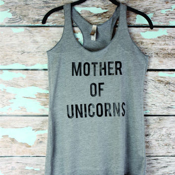 Mother of Unicorns Tank top, Tumblr Inastagram Tank, Games of Thrones Inspired