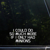 I Could Do So Much More If I Only Had Minions Custom Vinyl Decal/  Sticker for Windows, Cars, Trucks, Macbook, Etc 8216