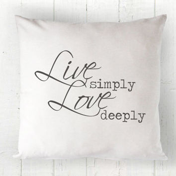 Live Simply Love Deeply Pillow Cover - Farmhouse Decor, Simple Life, Farmhouse Pillow, Housewarming Wedding Gift, 16 x 16, 18 x 18