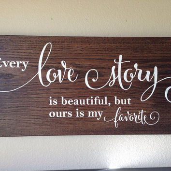 "Distressed Wood Sign - ""Every love story is beautiful..."""