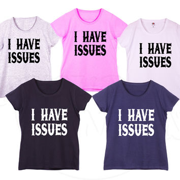 """I HAVE ISSUES"" Funny Famous Fashion Geek Humour Gift Ladies Tshirt"
