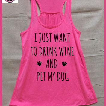 I Just Want To Drink Wine and Pet My Dog. Ladies Flowy Tank top. racerback. dog shirt. wine. rescue shirt. Dog Lovers Gift. Wine lover gift