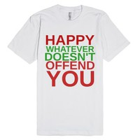 Happy Whatever Doesn't Offend You-Unisex White T-Shirt