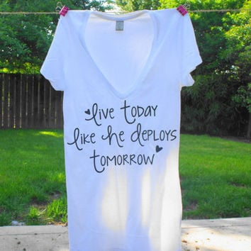live today like he deploys tomorrow tee shirt by AtEaseDesigns