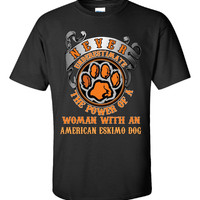 Power Of A Woman With An AMERICAN ESKIMO DOG Dog - Unisex Tshirt
