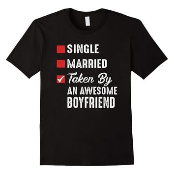Single Married Taken By An Awesome Boyfriend Shirt