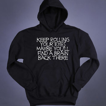 Tumblr Sweatshirt It Keep Rolling Your Eyes Maybe You'll Find A Brain Back There Funny Grunge Sarcasm Clothing Punk Sarcatic Hoodie Jumper