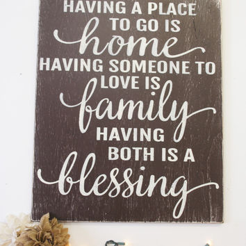 Having A Place To Go Is Home Having Someone To Love Is Family Having Both Is A Blessing Distressed Wood Wall Sign Wedding Gift Housewarming