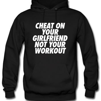 Cheat On Your Girlfriend Not Your Workout Hoodie