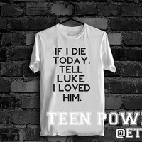 If I Die Today, Tell Luke Hemmings I Loved Him. 5 Seconds Of Summer Shirt  T-Shirt Unisex  High Quality. Worldwide Shipping S-XL