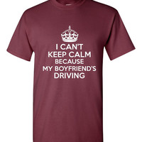 I can't Keep CALM My BOYFRIENDS DRIVING Funny Printed Graphic T Shirt Ladies And Mens Awesome Keep Calm Tee