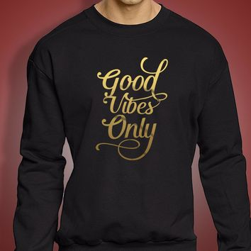 Good Vibes Only Men'S Sweatshirt