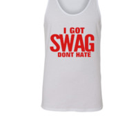 I GOT SWAG DON'T HATE - Unisex Tank