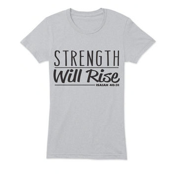 Strength Will Rise Ladies T-Shirt - beautiful quote shirts, workout clothing, motivational tshirts, inspirational tops, faith tee