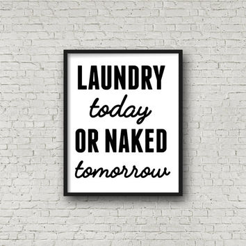 Laundry Today Or Naked Tomorrow - Laundry Room Decor - Laundry Room Art Print - Laundry Room Sign - Home Decor - Art Prints - 8x10 Printable