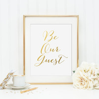 Be Our Guest Gold Foil Print - wedding gold foil print - bridal shower gold foil print - engagement party gold foil print - gold guest room