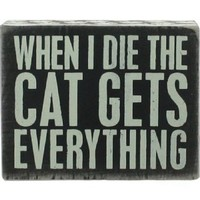 "Primitives By Kathy ""When I Die the Cat Gets Everything"" Box Sign- 5"" By 4"""