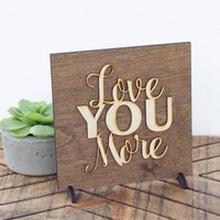 """Love You More"" - Wooden Display Sign"