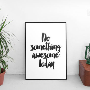 typography print,quote print,do something awesome today,typography poster,black and white,handwriting,modern wall decor,home decor,instant