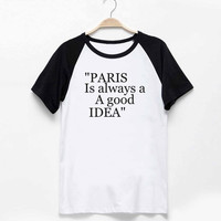 Paris shirt Paris Is Always A Good Idea shirt tumblr quote t shirts with sayings Tumblr Clothing women shirt girl t shirt design