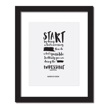 Inspirational quote print' Start by doing what's necessary; then do what's possible; and suddenly you are doing the impossible'