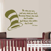 Vinyl Wall Decal - Dr. Suess, Be Who You are and Say What you Feel Because those who Mind don't Matter and those who Matter don't Mind