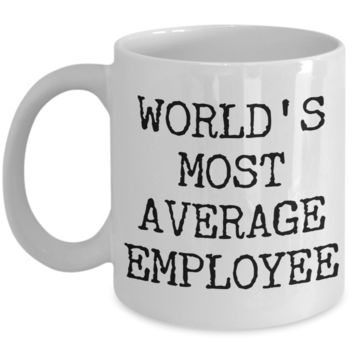 Funny Coworker Gift Exchange Idea World's Most Average Employee Mug Coffee Cup