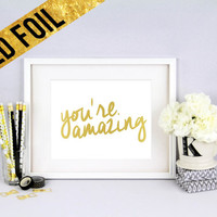 you're amazing - Gold Foil Print - Size - 8 x 10
