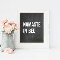 Namaste in bed quote print, 4x6, 8x10, 11x14, 13x19, for bedroom, dorm room, or home decor