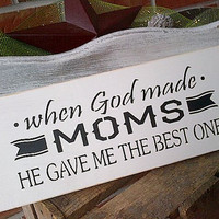 When God Made Moms He Gave Me The Best One handpainted wooden sign by Dressing Room No. 5