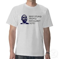 ANTI OBAMA 'WHY STUPID PEOPLE SHOULDN'T VOTE' TEE from Zazzle.com