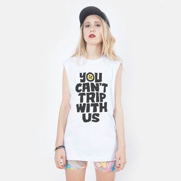 You Can't Trip With Us Muscle Tee UNISEX American Apparel sizes S, M, L, XL